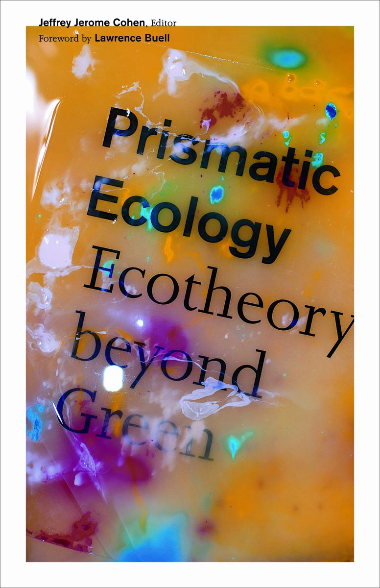 beyond green beyond the world jeffrey j cohen s prismatic the problems inherent in a particularly pervasive green discourse sustainability quoting from a number of contributions to the 2010 pmla essay cluster